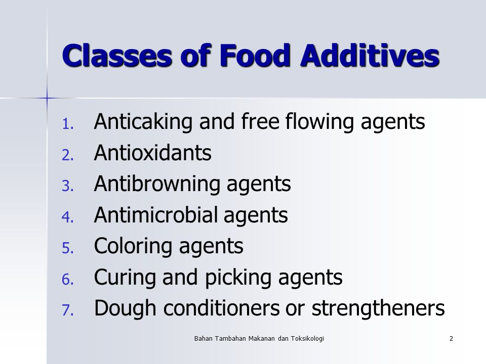 Bahan Tambahan Makanan dan Toksikologi2 Classes of Food Additives 1. 1. Anticaking and free flowing agents 2. 2. Antioxidants 3. 3. Antibrowning agent