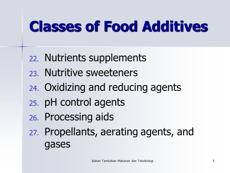 Bahan Tambahan Makanan dan Toksikologi5 Classes of Food Additives 22. 22. Nutrients supplements 23. 23. Nutritive sweeteners 24. 24. Oxidizing and red