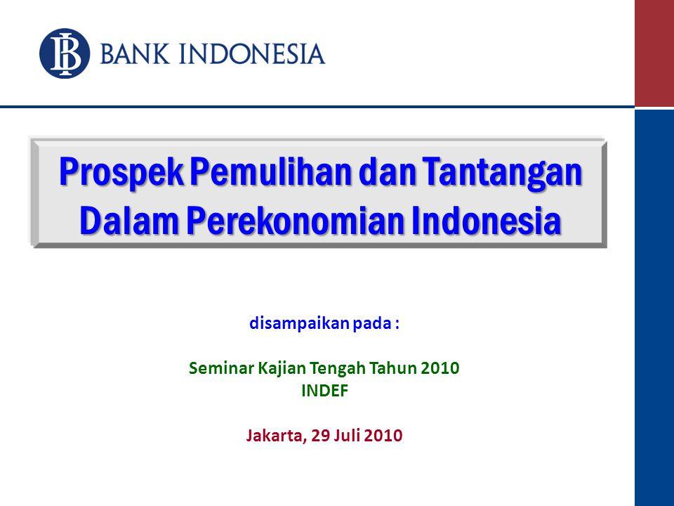 Outline Presentasi 21 Perkembangan Ekonomi Dunia Kondisi Ekonomi Domestik 2 Kondisi Pasar Keuangan & Perbankan 3 Outlook Ekonomi Indonesia 4 Tantangan Kebijakan Makro & Mikro 5