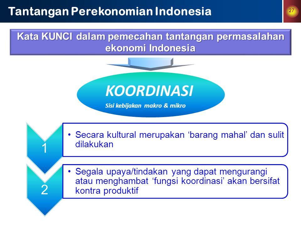 27 Tantangan Perekonomian Indonesia Kata KUNCI dalam pemecahan tantangan permasalahan ekonomi Indonesia 1 Secara kultural merupakan 'barang mahal' dan