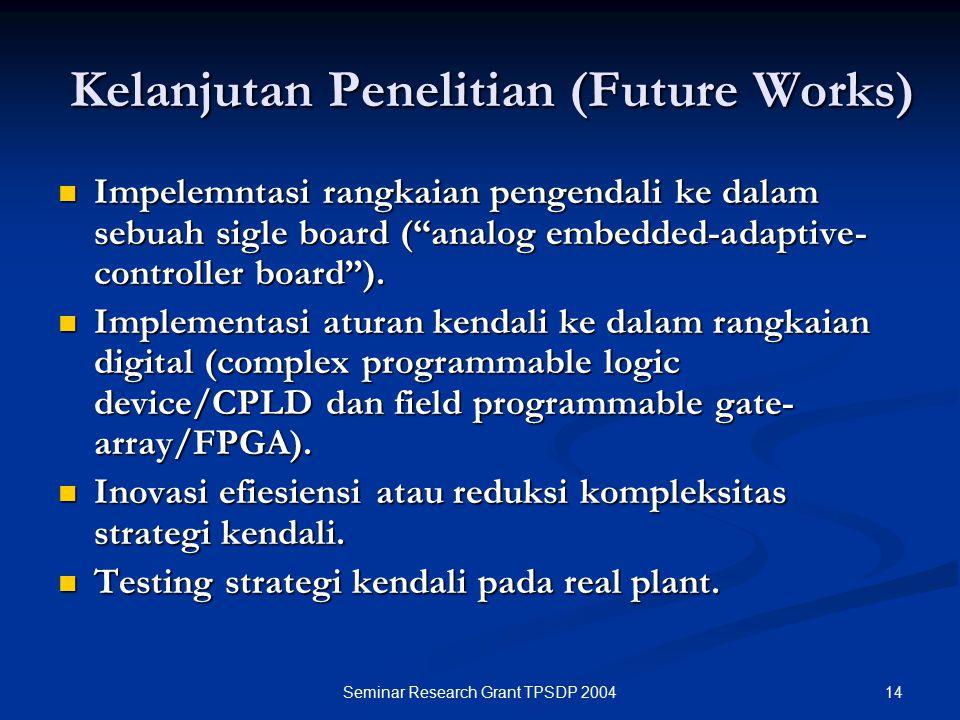 """14Seminar Research Grant TPSDP 2004 Kelanjutan Penelitian (Future Works) Impelemntasi rangkaian pengendali ke dalam sebuah sigle board (""""analog embedd"""