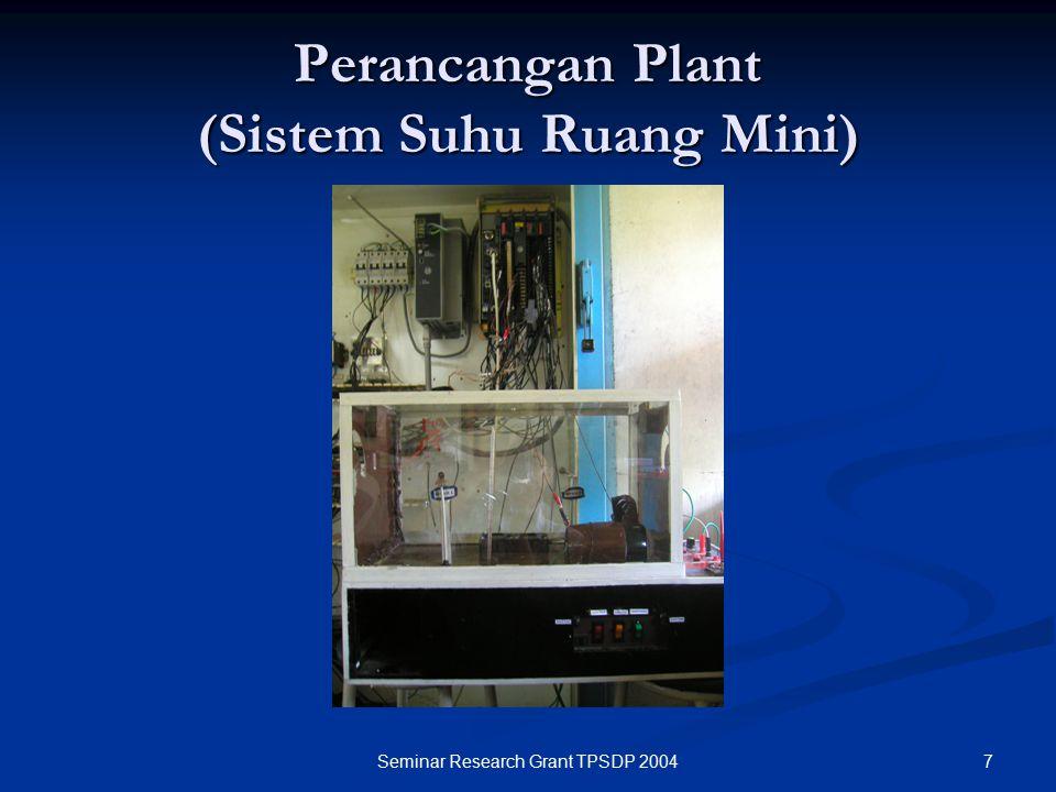 7Seminar Research Grant TPSDP 2004 Perancangan Plant (Sistem Suhu Ruang Mini)