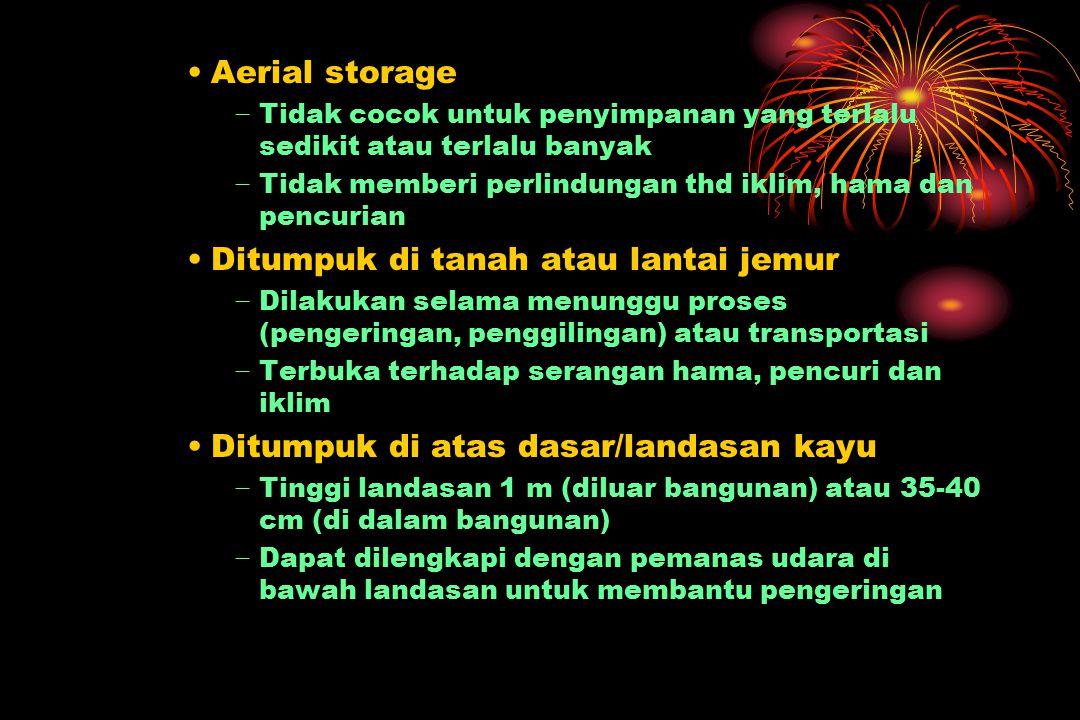 Aerial storage − Tidak cocok untuk penyimpanan yang terlalu sedikit atau terlalu banyak − Tidak memberi perlindungan thd iklim, hama dan pencurian Dit
