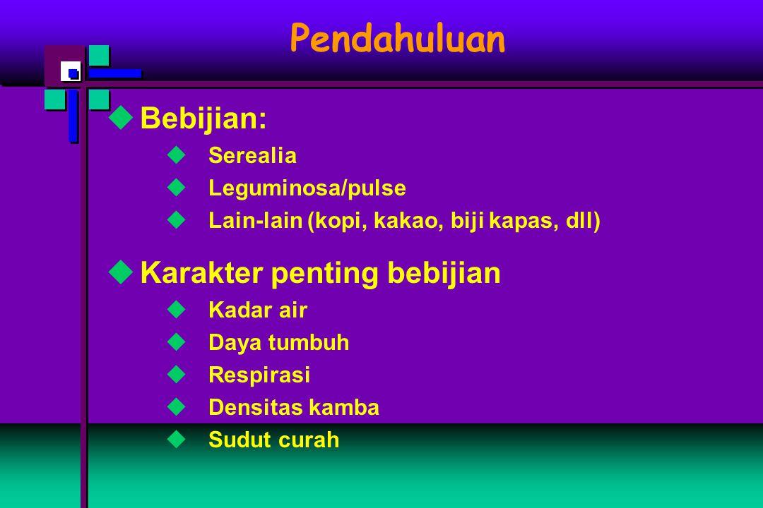  Bebijian:  Serealia  Leguminosa/pulse  Lain-lain (kopi, kakao, biji kapas, dll)  Karakter penting bebijian  Kadar air  Daya tumbuh  Respirasi