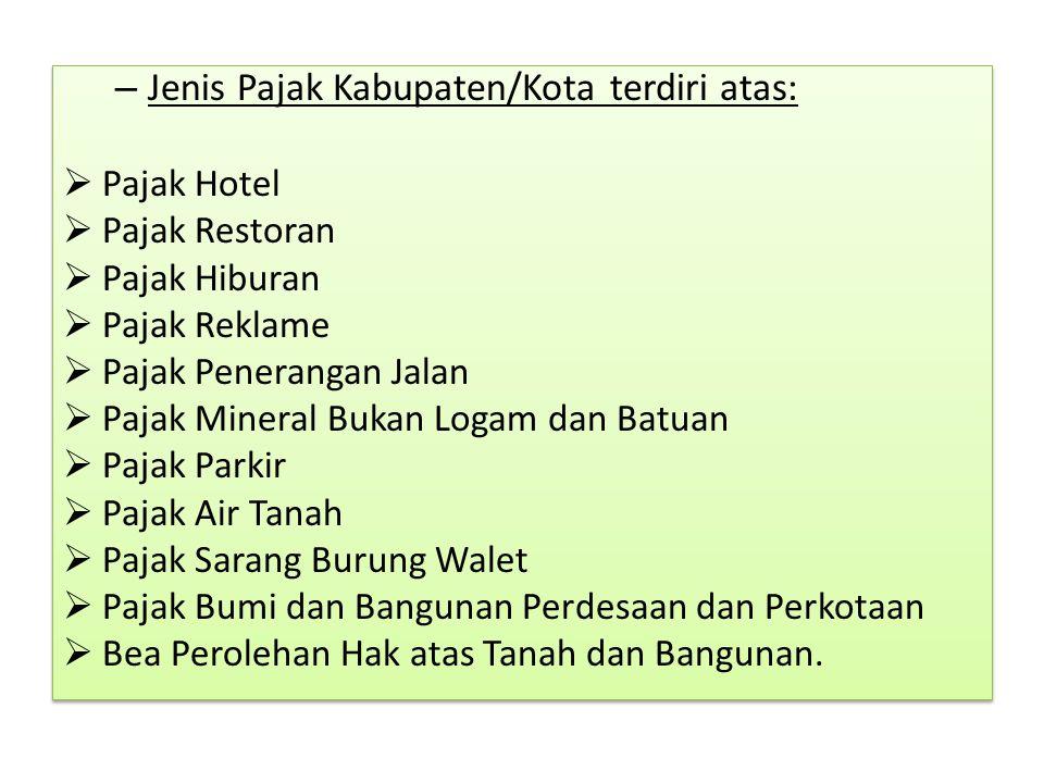 – Jenis Pajak Kabupaten/Kota terdiri atas:  Pajak Hotel  Pajak Restoran  Pajak Hiburan  Pajak Reklame  Pajak Penerangan Jalan  Pajak Mineral Buk