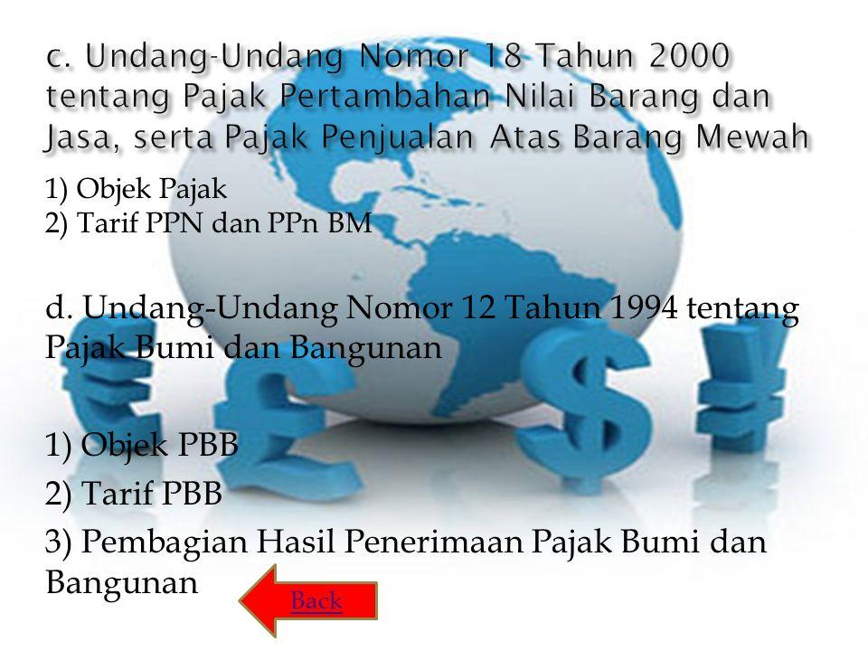 d. Undang-Undang Nomor 12 Tahun 1994 tentang Pajak Bumi dan Bangunan 1) Objek PBB 2) Tarif PBB 3) Pembagian Hasil Penerimaan Pajak Bumi dan Bangunan 1
