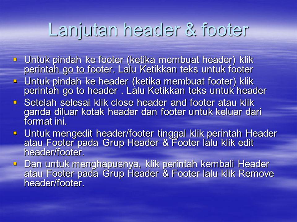 Lanjutan header & footer  Untuk pindah ke footer (ketika membuat header) klik perintah go to footer. Lalu Ketikkan teks untuk footer  Untuk pindah k