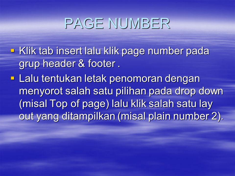 PAGE NUMBER  Klik tab insert lalu klik page number pada grup header & footer.  Lalu tentukan letak penomoran dengan menyorot salah satu pilihan pada