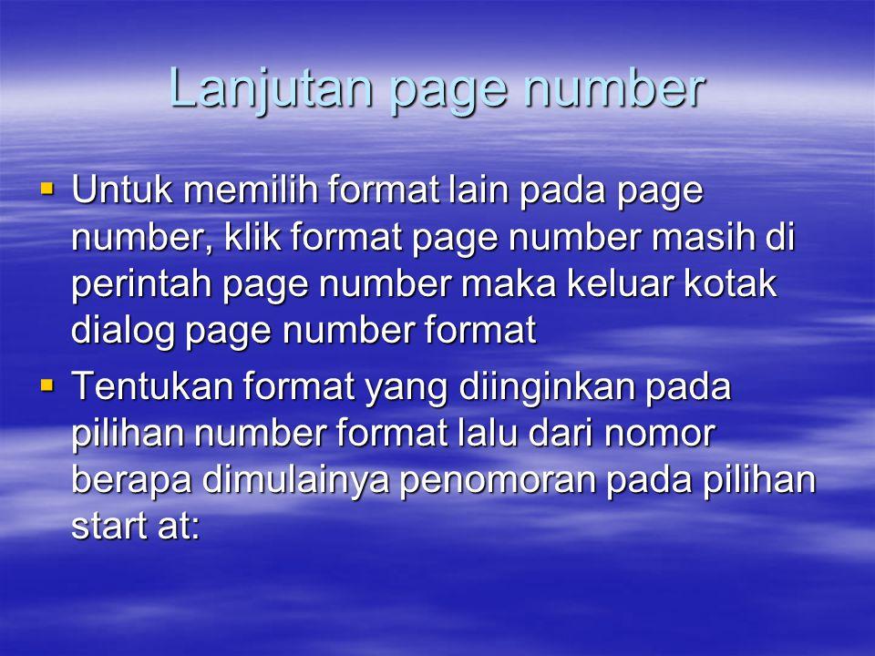 Lanjutan page number  Untuk memilih format lain pada page number, klik format page number masih di perintah page number maka keluar kotak dialog page