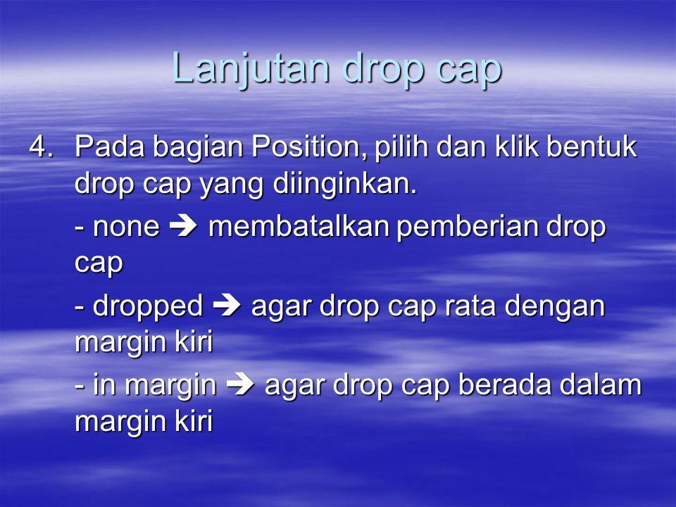 Lanjutan drop cap 4.Pada bagian Position, pilih dan klik bentuk drop cap yang diinginkan. - none  membatalkan pemberian drop cap - dropped  agar dro