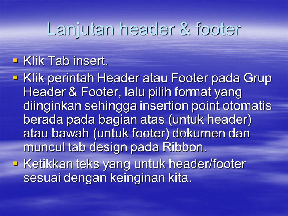Lanjutan header & footer  Untuk pindah ke footer (ketika membuat header) klik perintah go to footer.