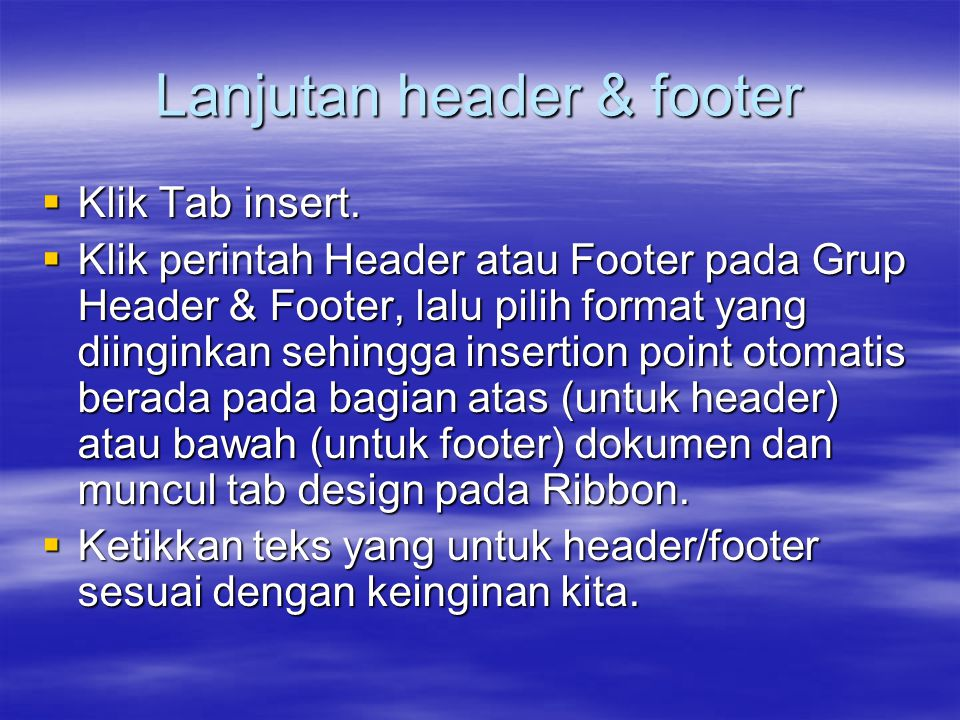 Lanjutan header & footer  Klik Tab insert.  Klik perintah Header atau Footer pada Grup Header & Footer, lalu pilih format yang diinginkan sehingga i