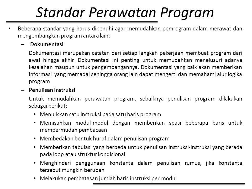 Standar Perawatan Program Beberapa standar yang harus dipenuhi agar memudahkan pemrogram dalam merawat dan mengembangkan program antara lain: – Dokume