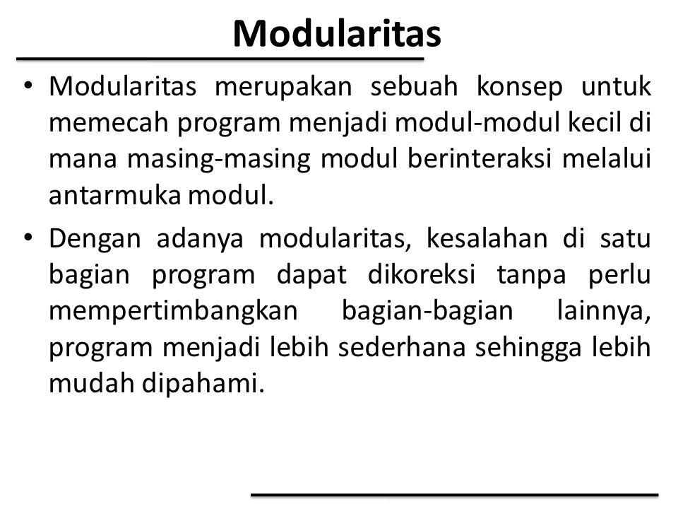 Modularitas Modularitas merupakan sebuah konsep untuk memecah program menjadi modul-modul kecil di mana masing-masing modul berinteraksi melalui antar