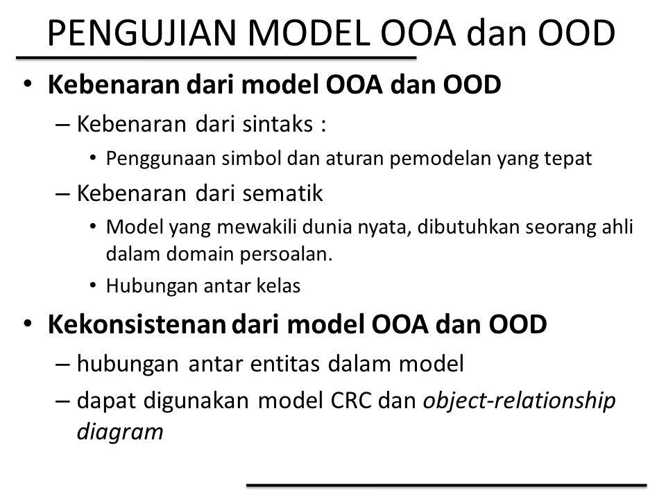 PENGUJIAN MODEL OOA dan OOD Kebenaran dari model OOA dan OOD – Kebenaran dari sintaks : Penggunaan simbol dan aturan pemodelan yang tepat – Kebenaran