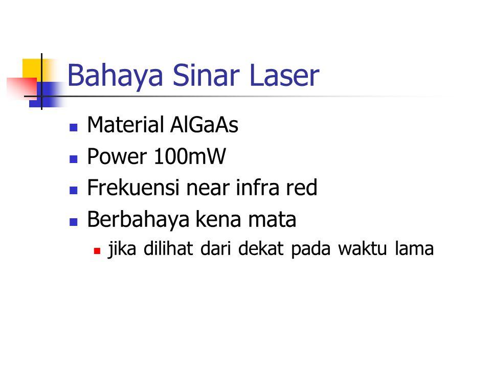 Bahaya Sinar Laser Material AlGaAs Power 100mW Frekuensi near infra red Berbahaya kena mata jika dilihat dari dekat pada waktu lama
