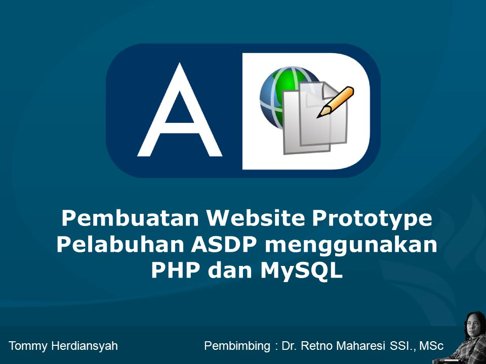 Pembuatan Website Prototype Pelabuhan ASDP menggunakan PHP dan MySQL Tommy HerdiansyahPembimbing : Dr. Retno Maharesi SSI., MSc