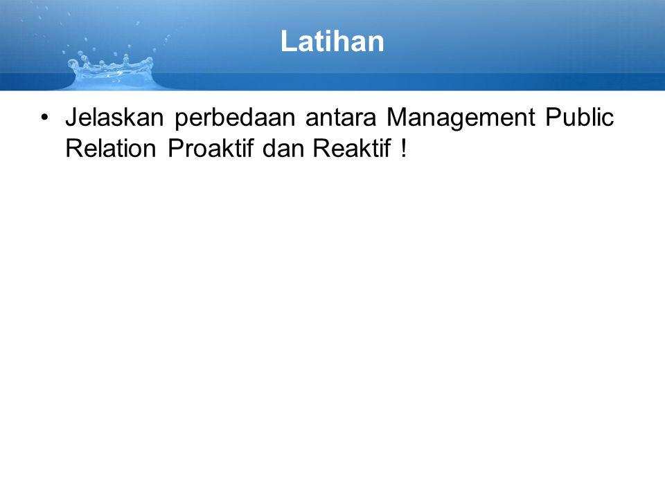 Latihan Jelaskan perbedaan antara Management Public Relation Proaktif dan Reaktif !