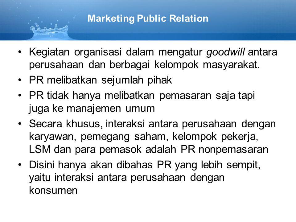 Marketing Public Relation Kegiatan organisasi dalam mengatur goodwill antara perusahaan dan berbagai kelompok masyarakat.