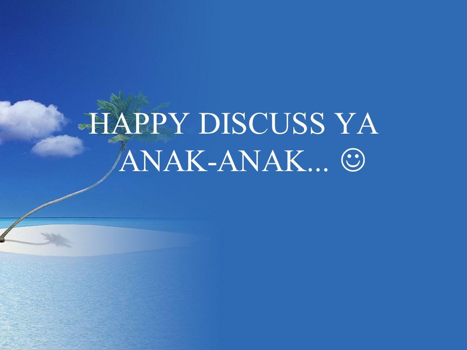 HAPPY DISCUSS YA ANAK-ANAK...