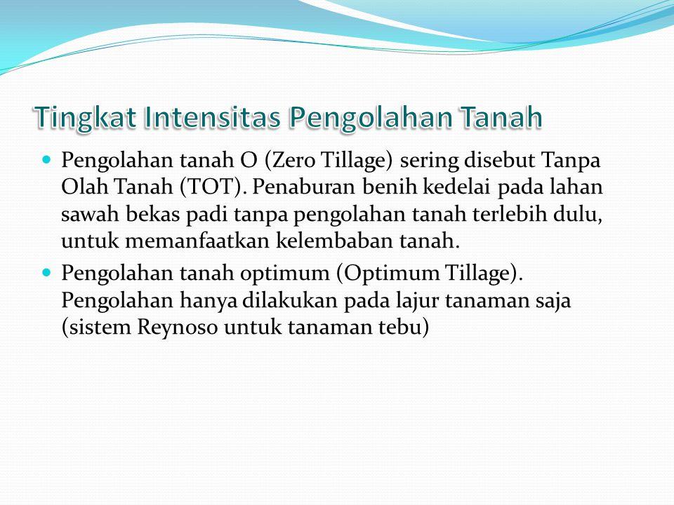 Pengolahan tanah O (Zero Tillage) sering disebut Tanpa Olah Tanah (TOT).