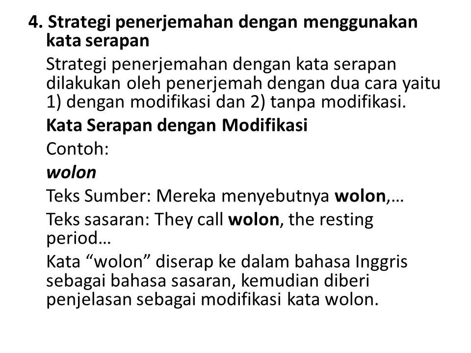 4. Strategi penerjemahan dengan menggunakan kata serapan Strategi penerjemahan dengan kata serapan dilakukan oleh penerjemah dengan dua cara yaitu 1)