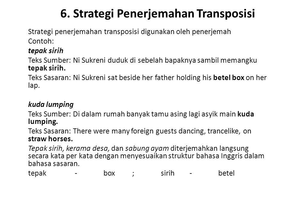 6. Strategi Penerjemahan Transposisi Strategi penerjemahan transposisi digunakan oleh penerjemah Contoh: tepak sirih Teks Sumber: Ni Sukreni duduk di