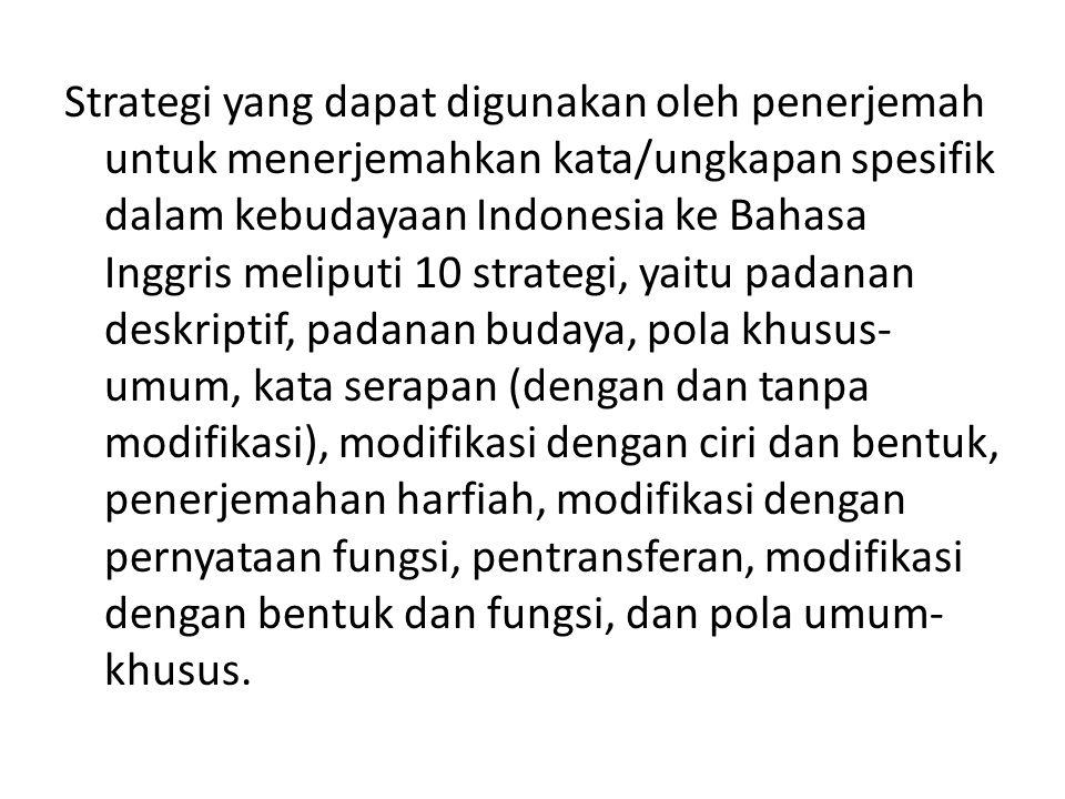 Strategi yang dapat digunakan oleh penerjemah untuk menerjemahkan kata/ungkapan spesifik dalam kebudayaan Indonesia ke Bahasa Inggris meliputi 10 stra