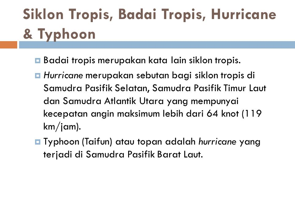 Siklon Tropis, Badai Tropis, Hurricane & Typhoon  Badai tropis merupakan kata lain siklon tropis.  Hurricane merupakan sebutan bagi siklon tropis di