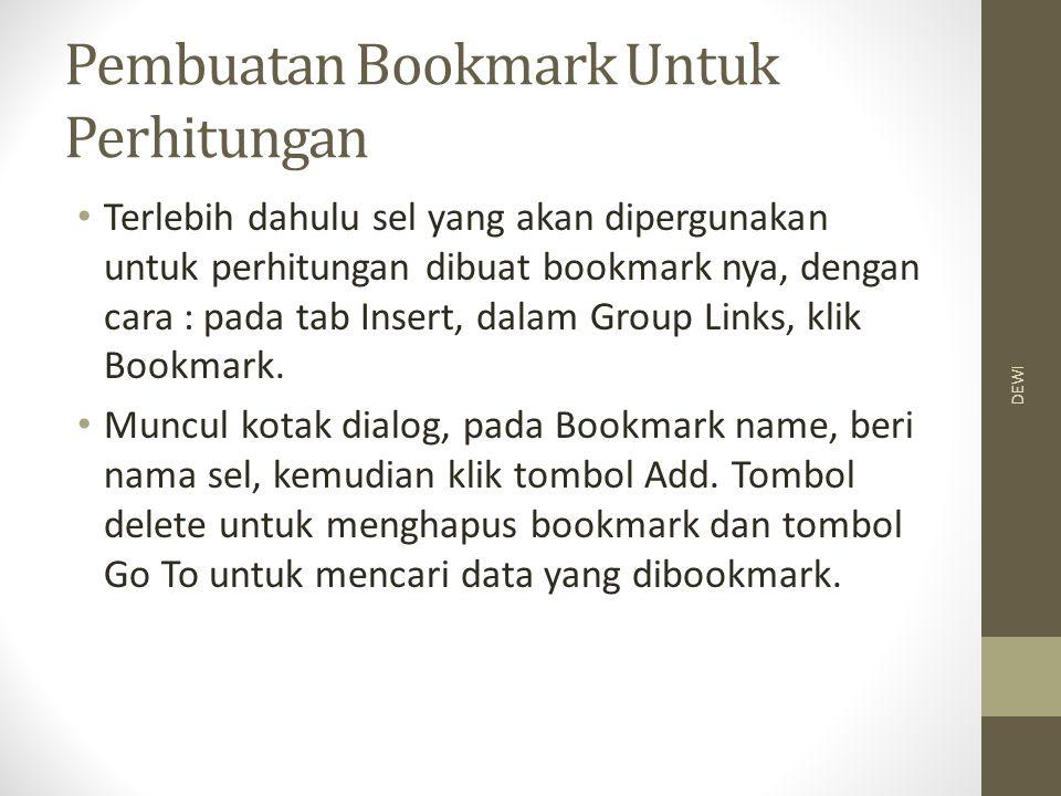 Pembuatan Bookmark Untuk Perhitungan Terlebih dahulu sel yang akan dipergunakan untuk perhitungan dibuat bookmark nya, dengan cara : pada tab Insert, dalam Group Links, klik Bookmark.