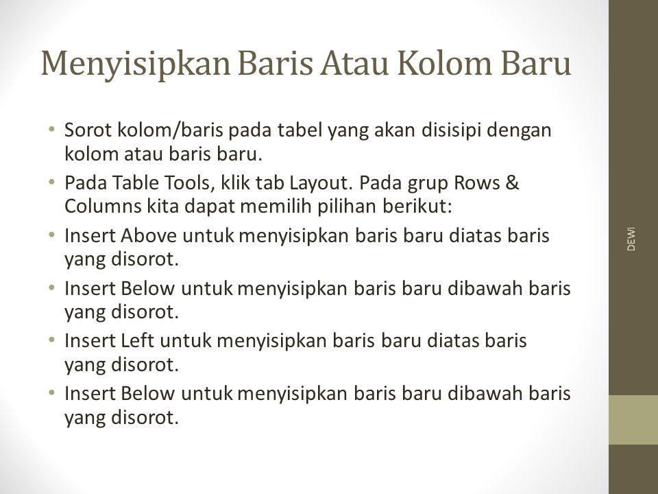 Menyisipkan Baris Atau Kolom Baru Sorot kolom/baris pada tabel yang akan disisipi dengan kolom atau baris baru.