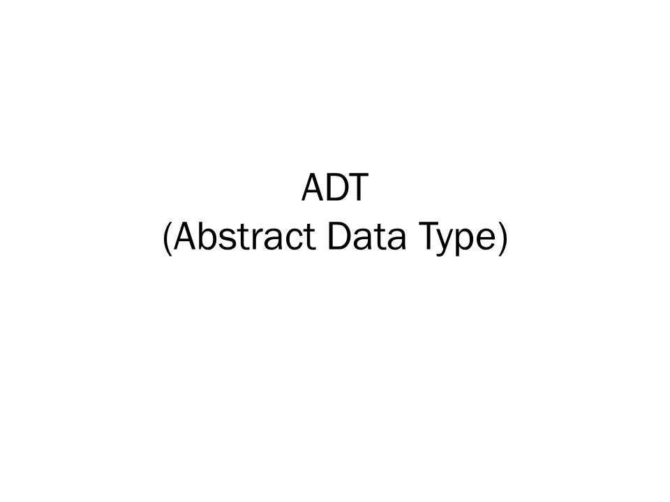ADT (Abstract Data Type)