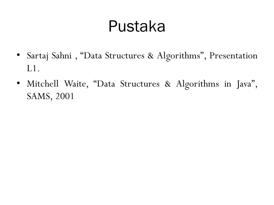 "Pustaka Sartaj Sahni, ""Data Structures & Algorithms"", Presentation L1. Mitchell Waite, ""Data Structures & Algorithms in Java"", SAMS, 2001"