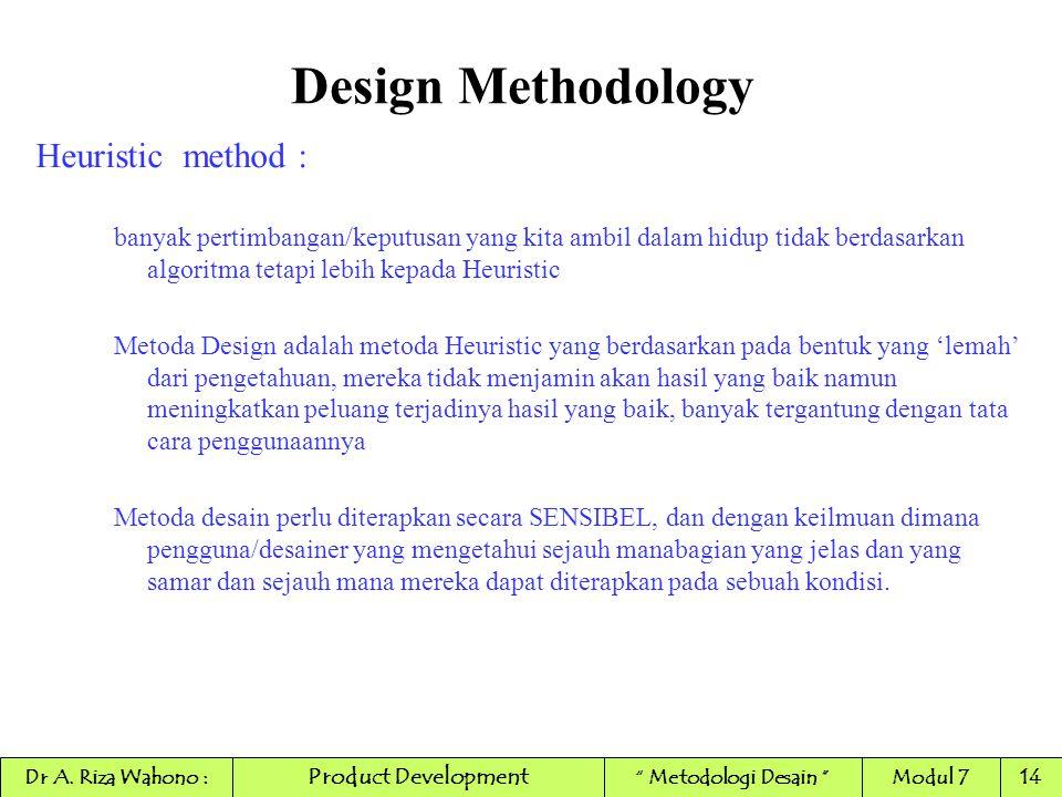 Design Methodology Heuristic method : banyak pertimbangan/keputusan yang kita ambil dalam hidup tidak berdasarkan algoritma tetapi lebih kepada Heuris