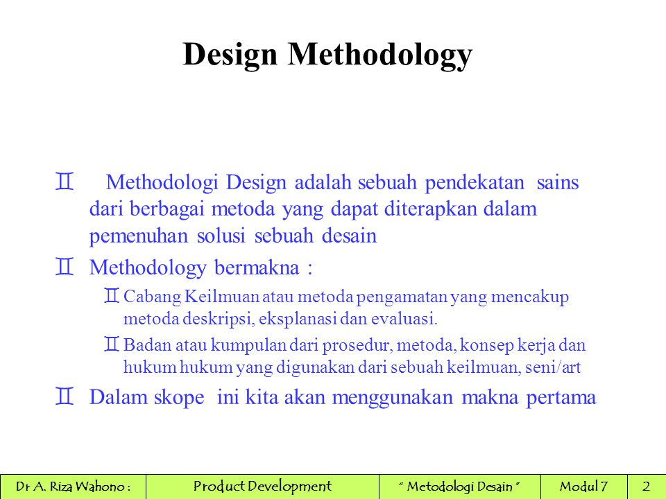 ` Methodologi Design adalah sebuah pendekatan sains dari berbagai metoda yang dapat diterapkan dalam pemenuhan solusi sebuah desain `Methodology berma