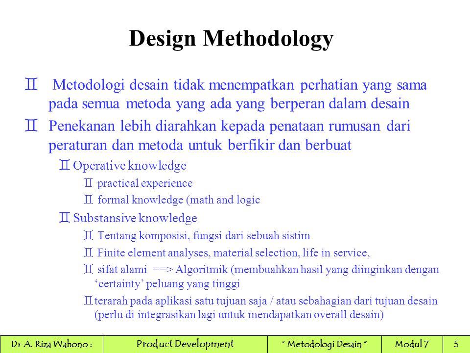 Design Methodology ` Metodologi desain tidak menempatkan perhatian yang sama pada semua metoda yang ada yang berperan dalam desain `Penekanan lebih di