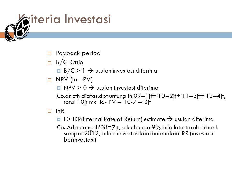 Kriteria Investasi 23  Payback period  B/C Ratio  B/C > 1  usulan investasi diterima  NPV (Io –PV)  NPV > 0  usulan investasi diterima Co.dr cth diatas,dpt untung th'09=1jt+'10=2jt+'11=3jt+'12=4jt, total 10jt mk Io- PV = 10-7 = 3jt  IRR  i > IRR(internal Rate of Return) estimate  usulan diterima Co.