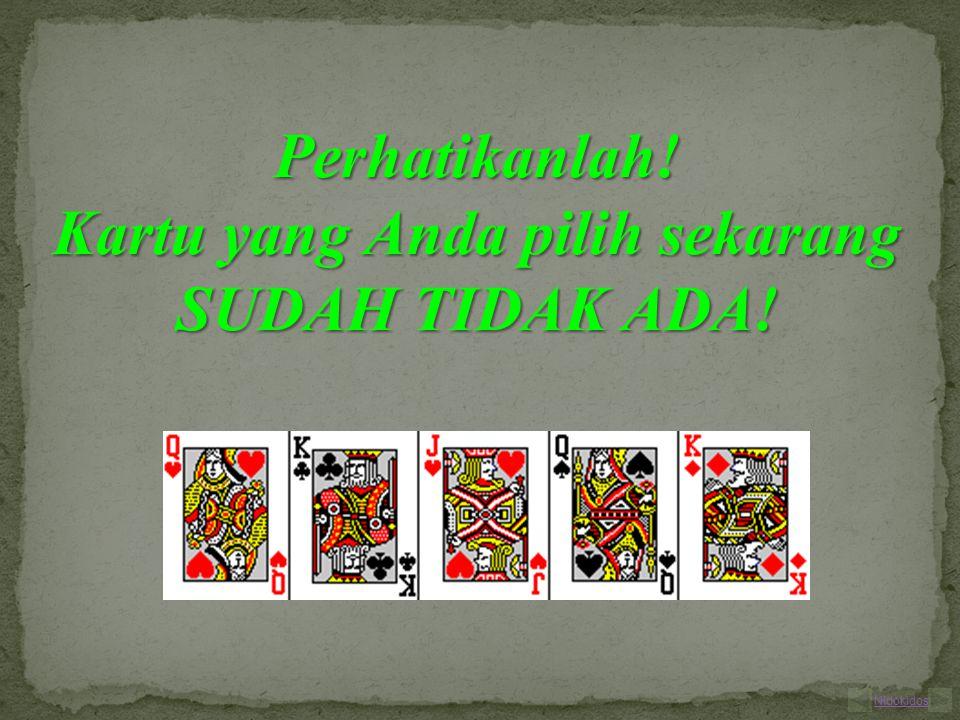 Perhatikanlah! Kartu yang Anda pilih sekarang SUDAH TIDAK ADA! Nidokidos
