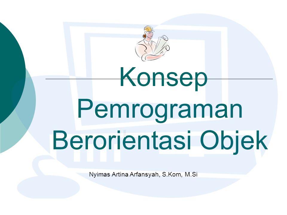Konsep Pemrograman Berorientasi Objek Nyimas Artina Arfansyah, S.Kom, M.Si