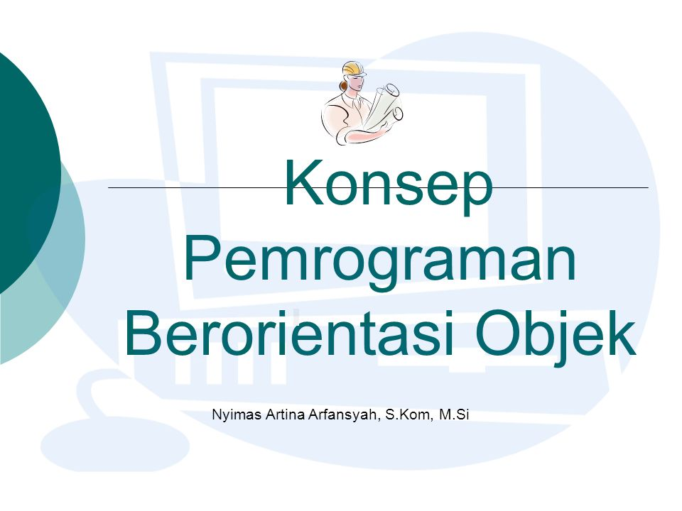 Pendahuluan Dalam konsep OOP, setiap entitas yang terlibat dalam pemrograman dianggap sebagai sebuah objek.