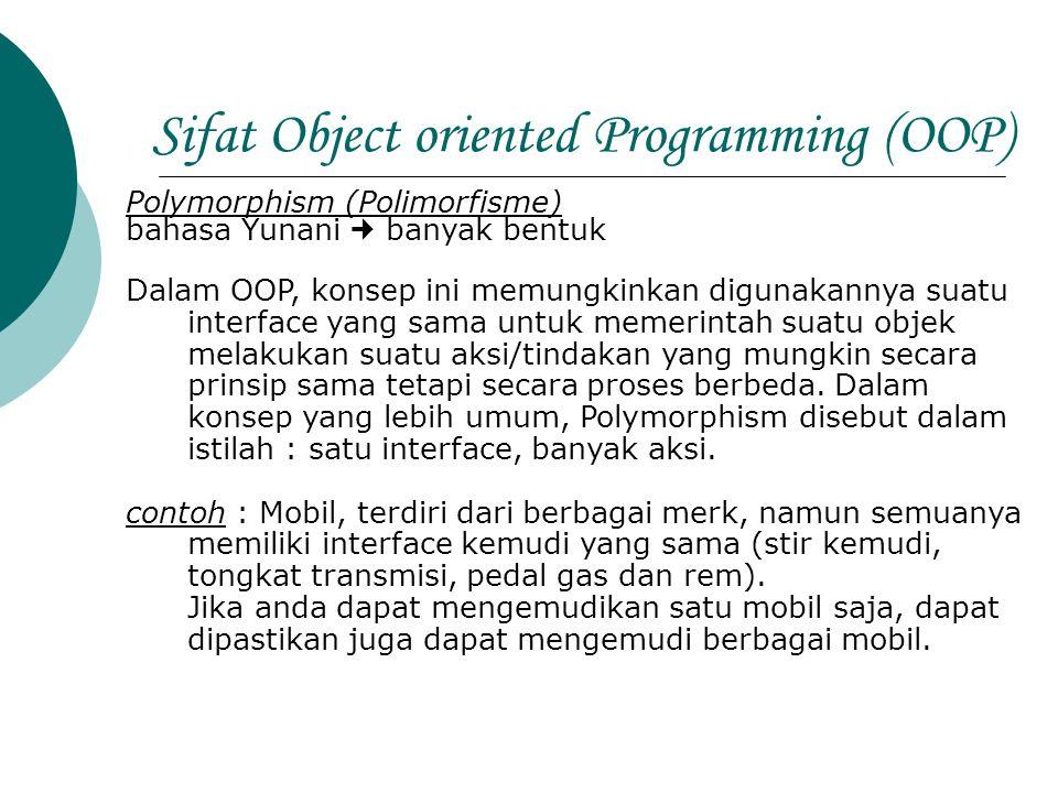 Sifat Object oriented Programming (OOP) Polymorphism (Polimorfisme) bahasa Yunani banyak bentuk Dalam OOP, konsep ini memungkinkan digunakannya suatu