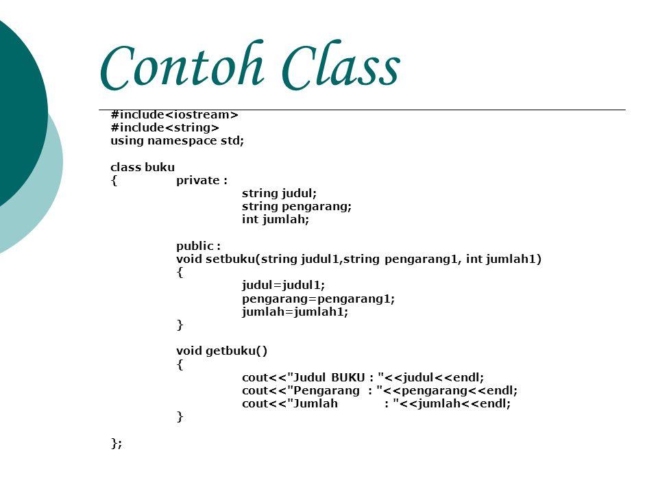 Contoh Class #include using namespace std; class buku {private : string judul; string pengarang; int jumlah; public : void setbuku(string judul1,strin