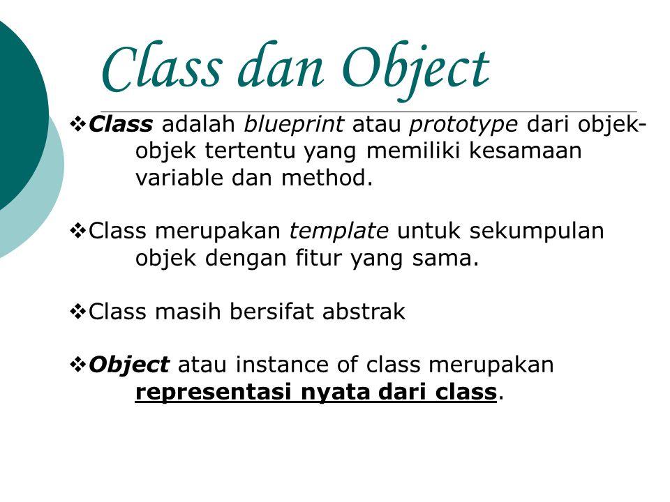 Class dan Object  Class adalah blueprint atau prototype dari objek- objek tertentu yang memiliki kesamaan variable dan method.  Class merupakan temp