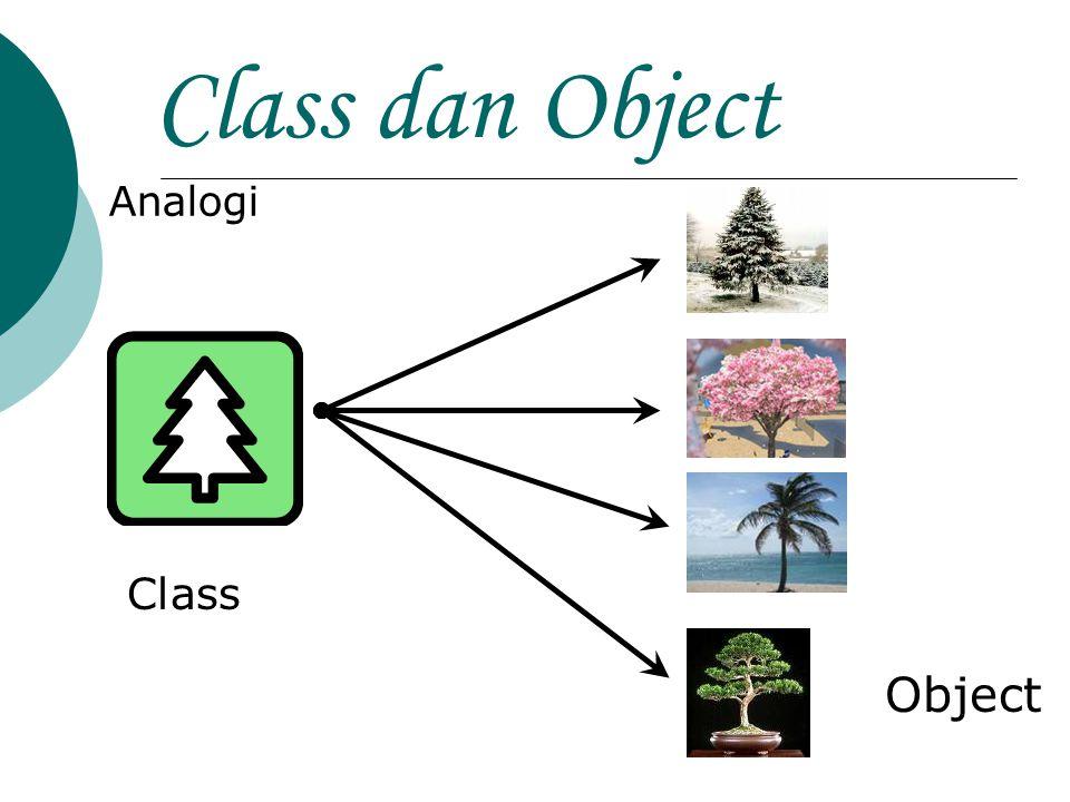 Class dan Object  Class pohon  mendeskripsikan fitur yang dimiliki oleh semua pohon (memiliki akar, daun, tumbuh, dst)  Class pohon berfungsi sebagai model abstrak tentang konsep pohon.