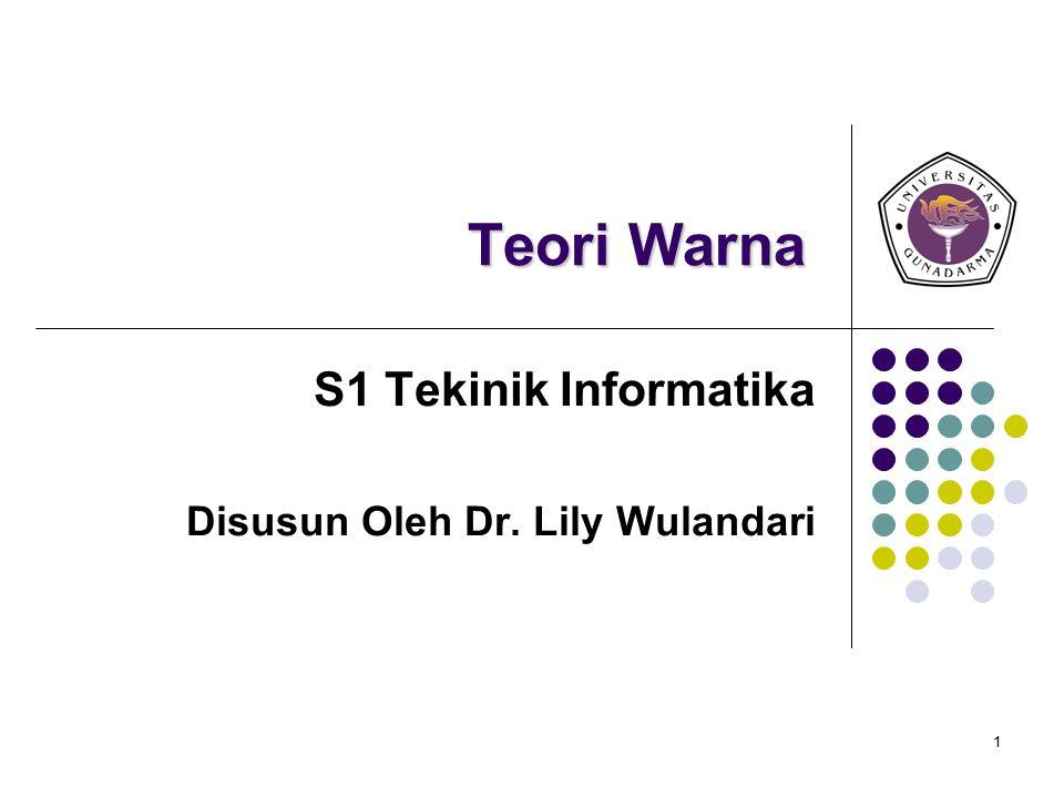 1 Teori Warna S1 Tekinik Informatika Disusun Oleh Dr. Lily Wulandari