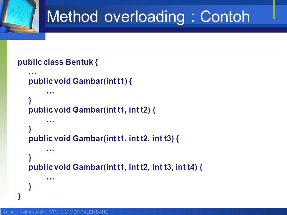Author : Nyimas Artina STMIK GI MDP PALEMBANG Method overloading : Contoh public class Bentuk { … public void Gambar(int t1) { … } public void Gambar(