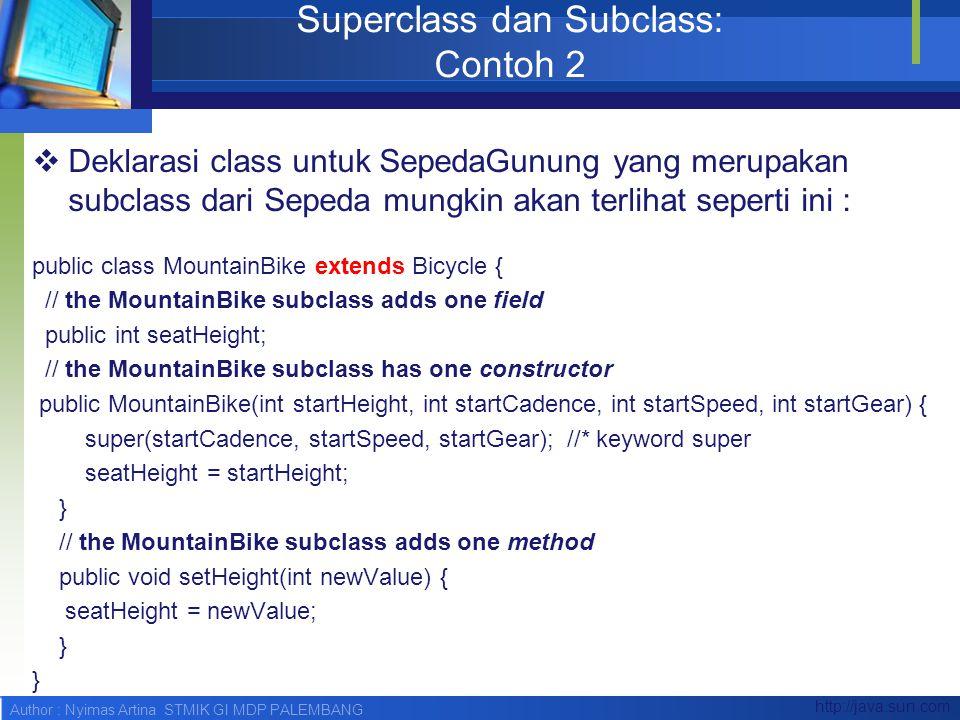 Author : Nyimas Artina STMIK GI MDP PALEMBANG Superclass dan Subclass: Contoh 2  Deklarasi class untuk SepedaGunung yang merupakan subclass dari Sepe