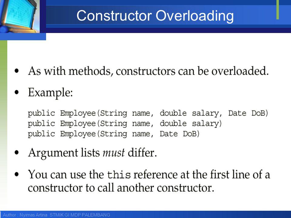 Author : Nyimas Artina STMIK GI MDP PALEMBANG Constructor Overloading