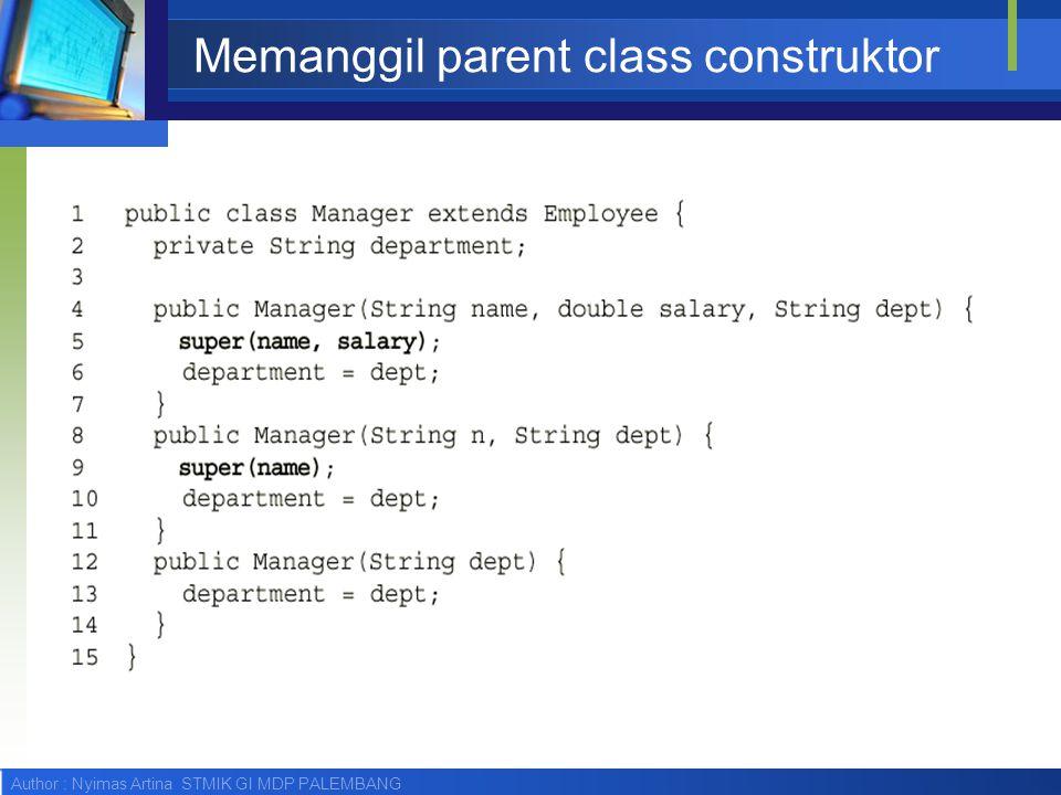 Author : Nyimas Artina STMIK GI MDP PALEMBANG Memanggil parent class construktor