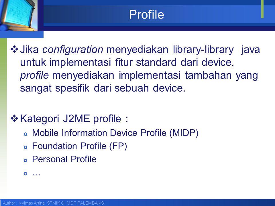 Author : Nyimas Artina STMIK GI MDP PALEMBANG Profile  Jika configuration menyediakan library-library java untuk implementasi fitur standard dari dev